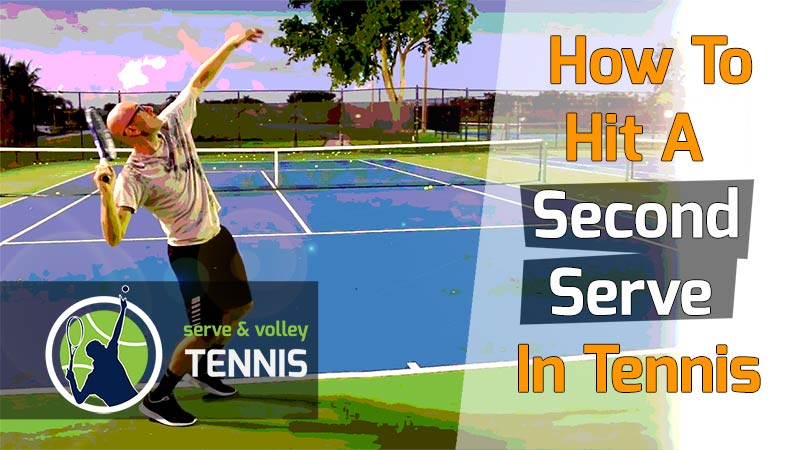 How To Hit A Second Serve In Tennis Serve And Volley Tennis